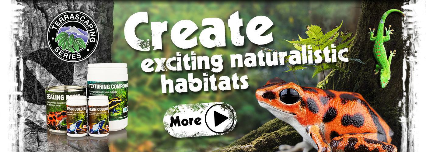 Create exciting, naturalistic habitats
